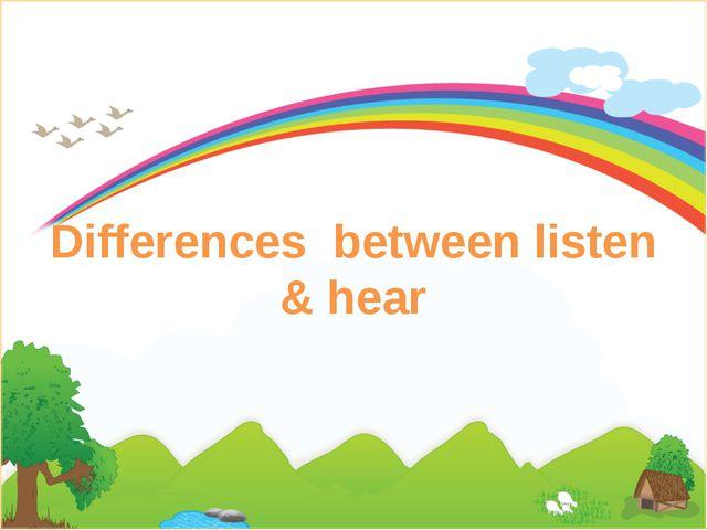 Differences between listen & hear