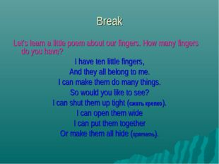 Break Let's learn a little poem about our fingers. How many fingers do you ha