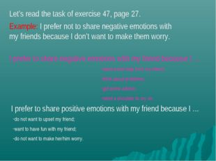 Let's read the task of exercise 47, page 27. Example: I prefer not to share n