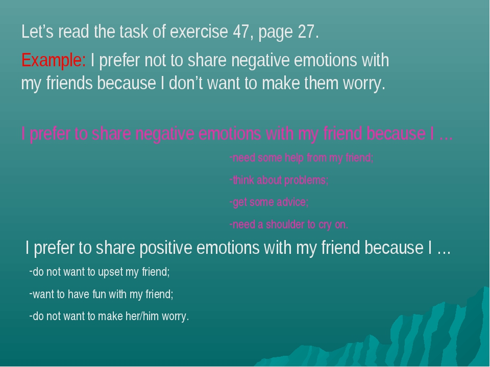 Let's read the task of exercise 47, page 27. Example: I prefer not to share n...