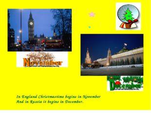 In England Christmastime begins in November And in Russia it begins in Decem