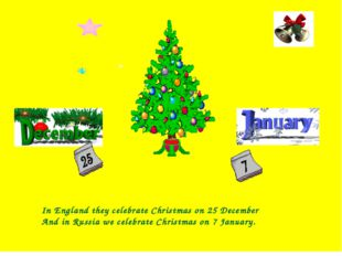 In England they celebrate Christmas on 25 December And in Russia we celebrat