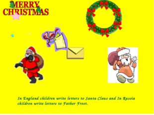 In England children write letters to Santa Claus and In Russia children writ