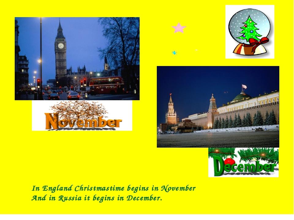 In England Christmastime begins in November And in Russia it begins in Decem...