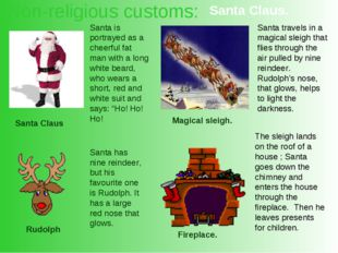 Non-religious customs: Santa Claus Santa is portrayed as a cheerful fat man w