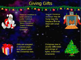 Giving Gifts There is a tradition to send Christmas cards. Common messages ar