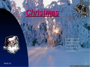 Christmas Elaborated by Lena Kuzmina Form 9-D The Tutor-L.B. Domanova