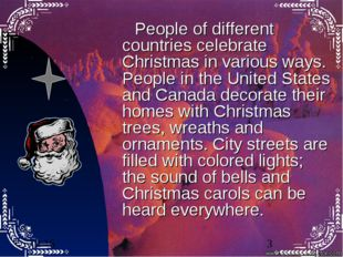 People of different countries celebrate Christmas in various ways. People in