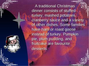 A traditional Christmas dinner consists of stuffed turkey, mashed potatoes,