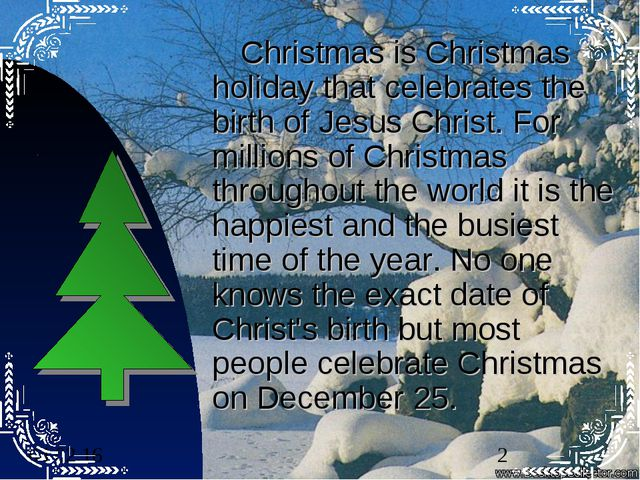 Christmas is Christmas holiday that celebrates the birth of Jesus Christ. Fo...