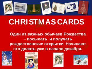 CHRISTMAS CARDS Один из важных обычаев Рождества – посылать и получать рождес