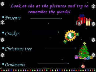Look at the at the pictures and try to remember the words! Presents Cracker C