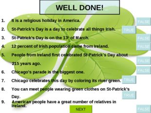 WELL DONE! It is a religious holiday in America. St-Patrick's Day is a day to