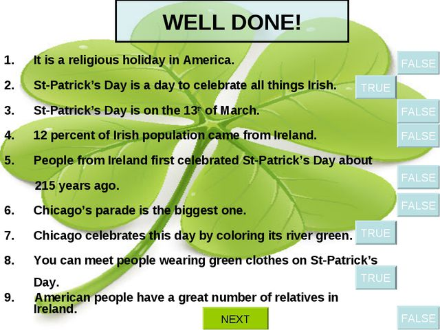 WELL DONE! It is a religious holiday in America. St-Patrick's Day is a day to...