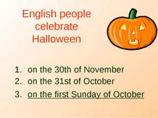 English people celebrate Halloween on the 30th of November on the 31st of Oct