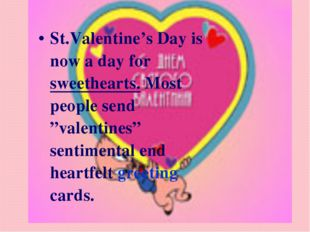 "St.Valentine's Day is now a day for sweethearts. Most people send ""valentines"