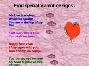 Find special Valentine signs : My love is endless. Welcome spring! You are at