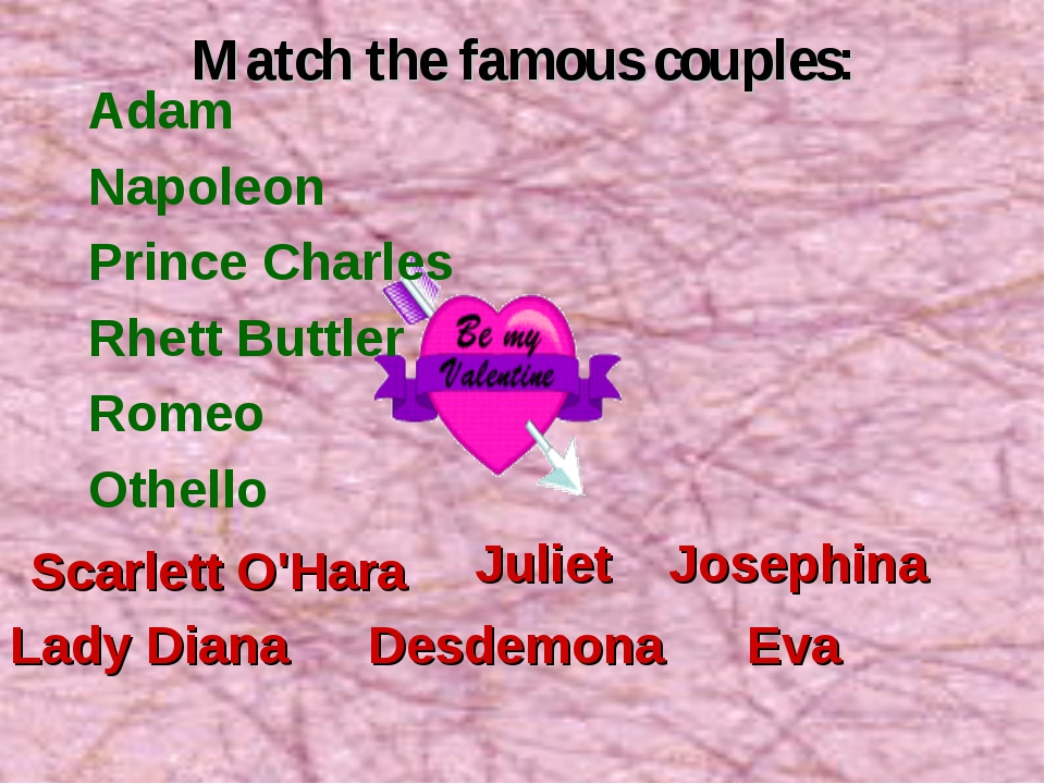 Match the famous couples: Adam Napoleon Prince Charles Rhett Buttler Romeo Ot...