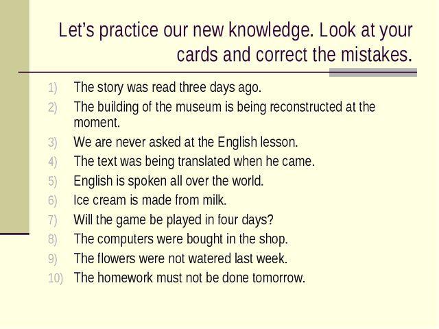 Let's practice our new knowledge. Look at your cards and correct the mistakes...