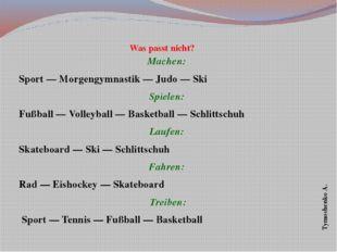 Was passt nicht? Machen: Sport — Morgengymnastik — Judo — Ski Spielen: Fußba