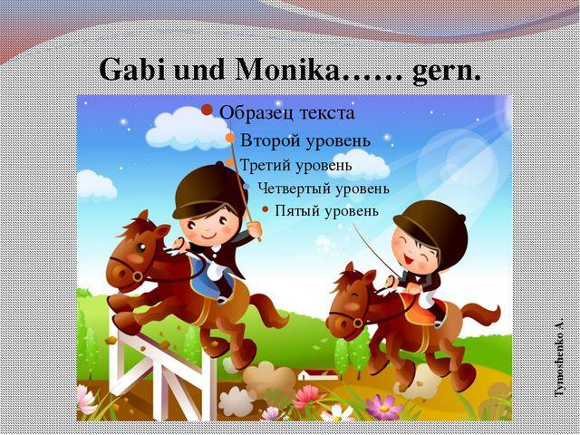 Gabi und Monika…… gern. Tymoshenko A.