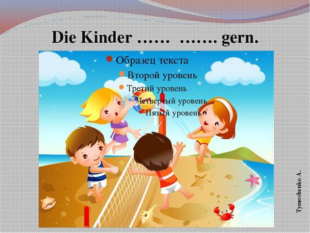 Die Kinder …… ……. gern. Tymoshenko A.