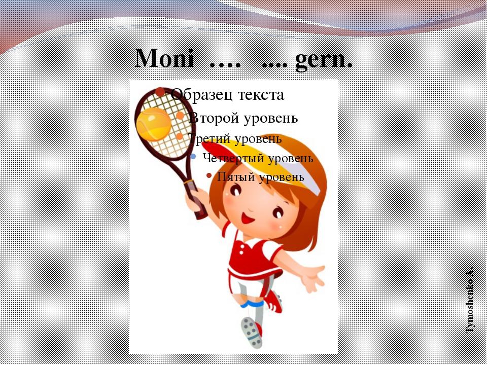 Moni …. .... gern. Tymoshenko A.