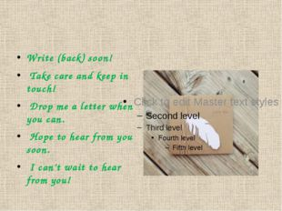 Write (back) soon! Take care and keep in touch! Drop me a letter when you ca