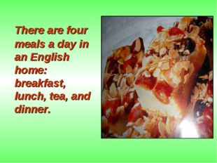 There are four meals a day in an English home: breakfast, lunch, tea, and di