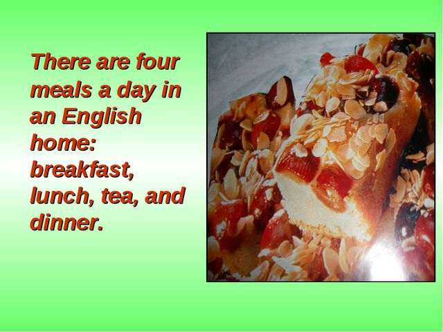 There are four meals a day in an English home: breakfast, lunch, tea, and di...