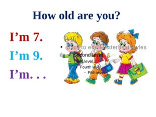 How old are you? I'm 7. I'm 9. I'm. . .