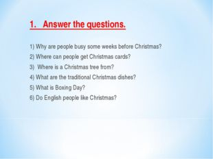 1.   Answer the questions.   1) Why are people busy some weeks before Christm