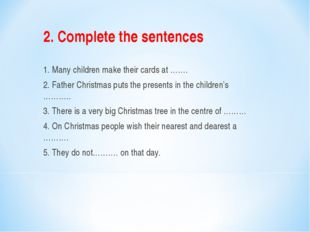 2. Complete the sentences   1. Many children make their cards at ……. 2. Fathe