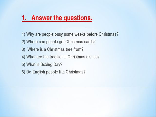 1.   Answer the questions.   1) Why are people busy some weeks before Christm...