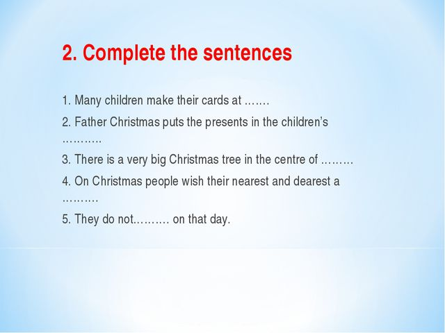 2. Complete the sentences   1. Many children make their cards at ……. 2. Fathe...
