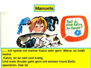 Manuela ,,… Ich spiele mit meiner Katze sehr gern. Mieze, so heiβt meine Katz