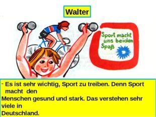 Walter Es ist sehr wichtig, Sport zu treiben. Denn Sport macht den Menschen g