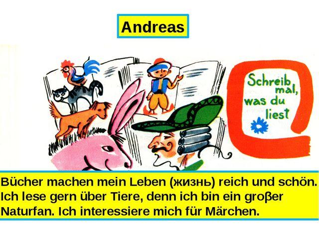 Andreas Bücher machen mein Leben (жизнь) reich und schön. Ich lese gern über...