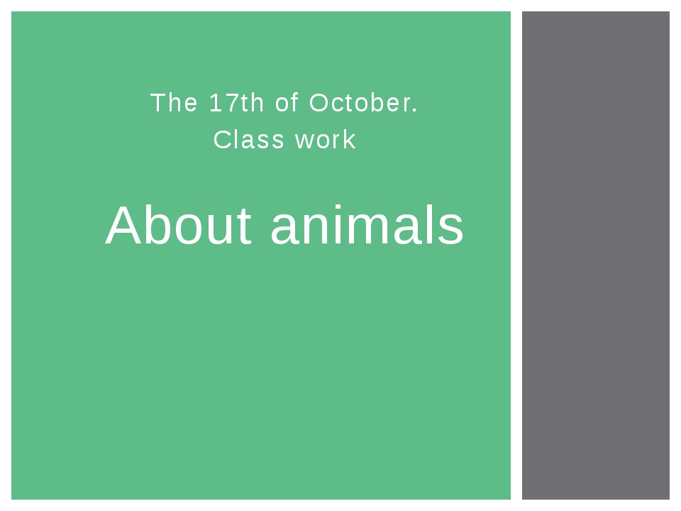 The 17th of October. Class work About animals