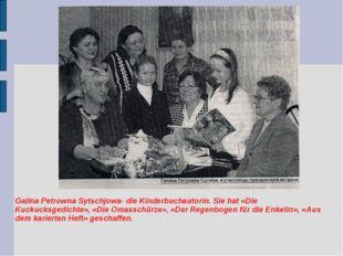 Galina Petrowna Sytschjowa- die Kinderbuchautorin. Sie hat «Die Kuckucksgedic