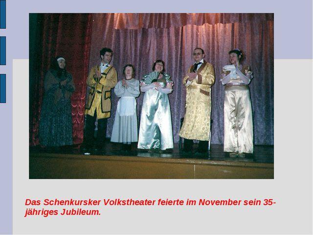 Das Schenkursker Volkstheater feierte im November sein 35-jähriges Jubileum.