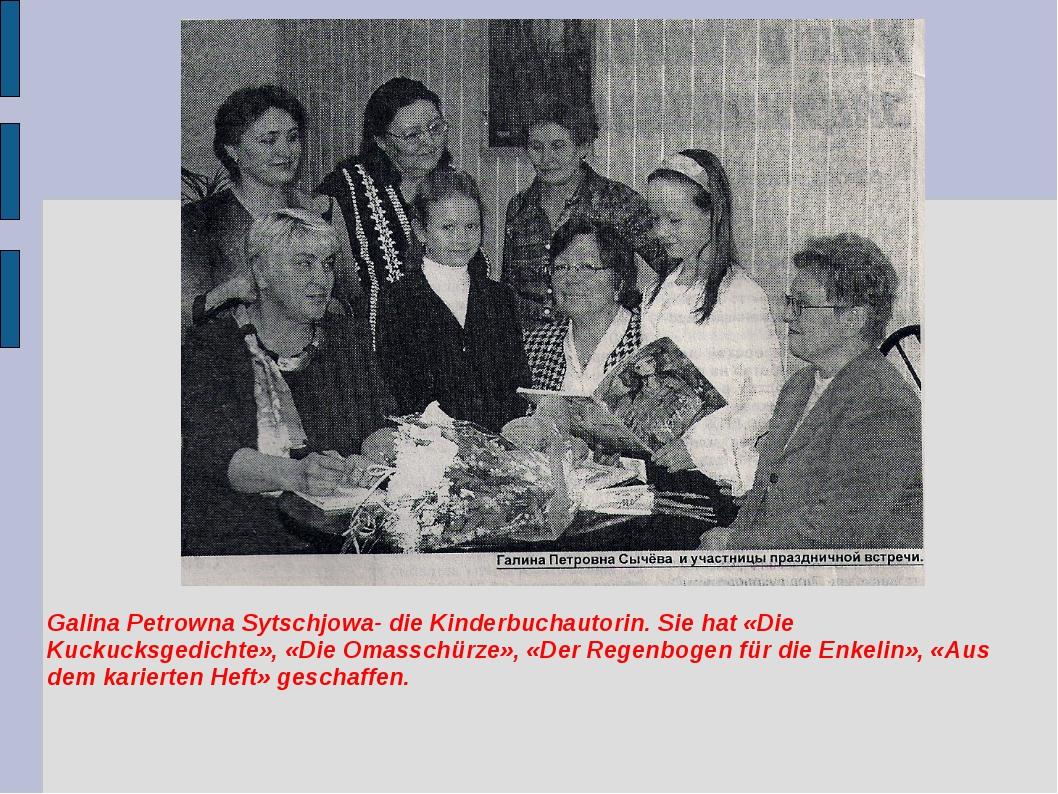 Galina Petrowna Sytschjowa- die Kinderbuchautorin. Sie hat «Die Kuckucksgedic...