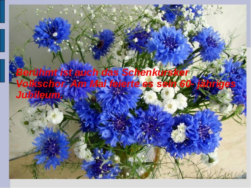 Berühmt ist auch das Schenkursker Volkschor. Am Mai feierte es sein 60- jähri...