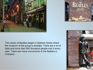 The career of Beatles began in Mathew Street where the museum of the group is