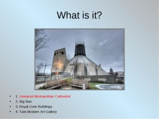 What is it? 1. Liverpool Metropolitan Cathedral 2. Big Ban 3. Royal Liver Bui