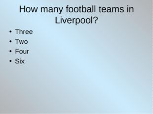 How many football teams in Liverpool? Three Two Four Six