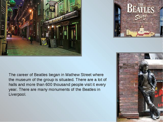 The career of Beatles began in Mathew Street where the museum of the group is...