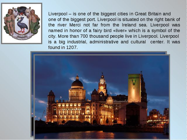Liverpool – is one of the biggest cities in Great Britain and one of the bigg...