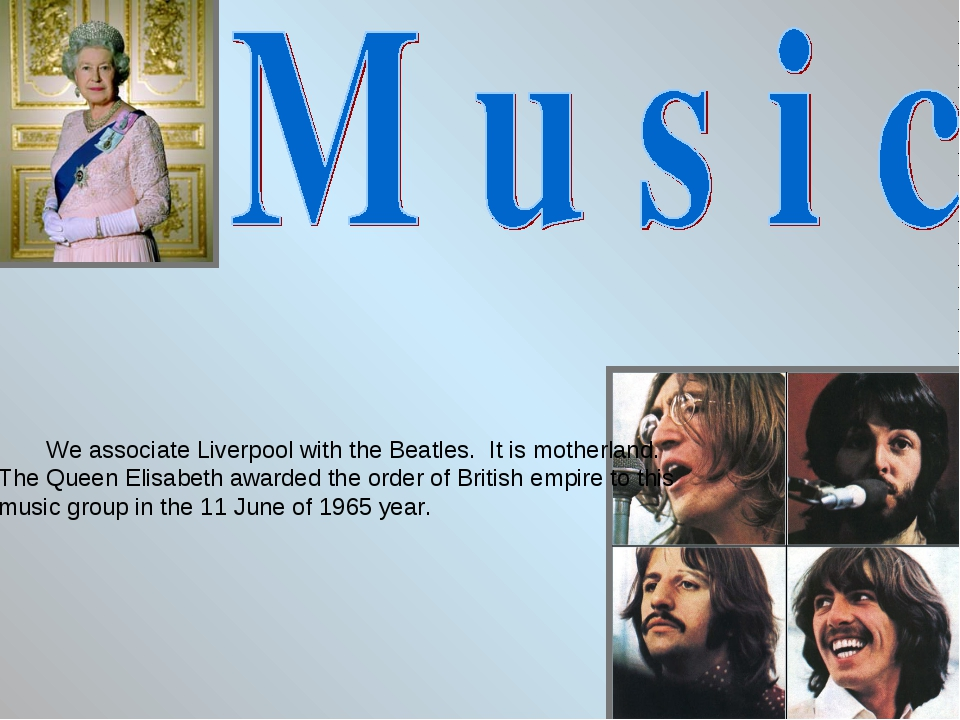 We associate Liverpool with the Beatles. It is motherland. The Queen Elisabet...