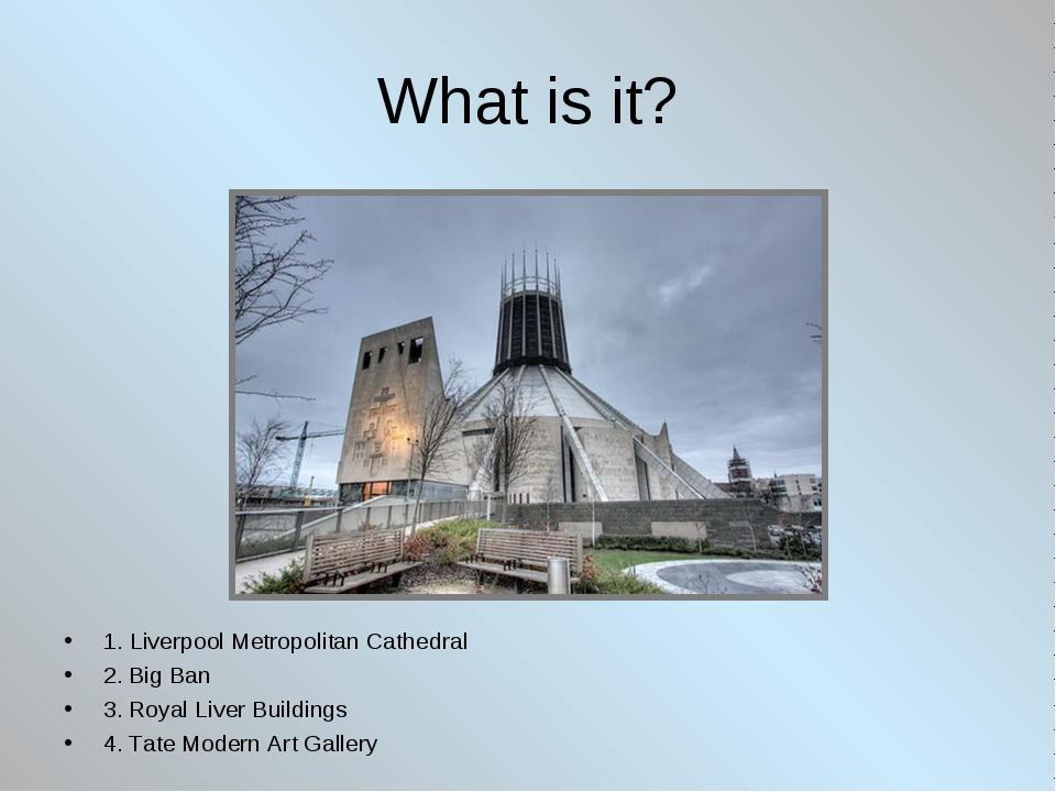 What is it? 1. Liverpool Metropolitan Cathedral 2. Big Ban 3. Royal Liver Bui...